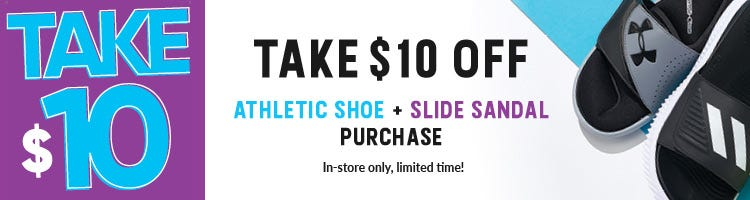Take $10 OFF athletic shoe plus slide sandal purchase in-store only!